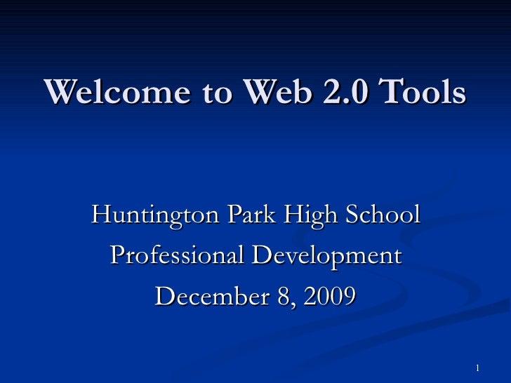 Welcome to Web 2.0 Tools Huntington Park High School Professional Development December 8, 2009