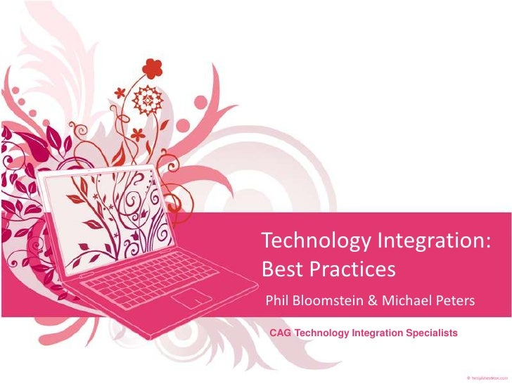 Technology Integration: Best Practices<br />Phil Bloomstein & Michael Peters<br />CAG Technology Integration Specialists<b...