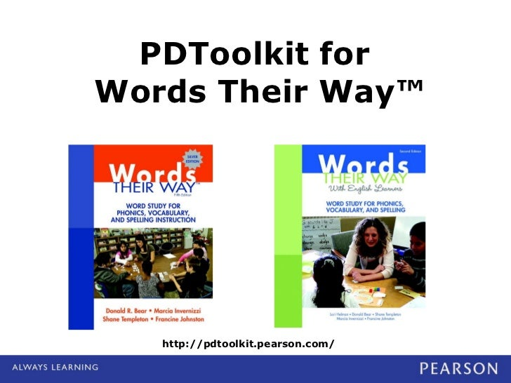 PDToolkit for  Words Their Way™ http://pdtoolkit.pearson.com/