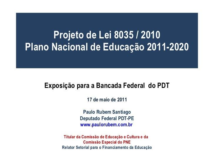 Projeto de Lei 8035 / 2010 Plano Nacional de Educação 2011-2020 Exposição para a Bancada Federal  do PDT 17 de maio de 201...