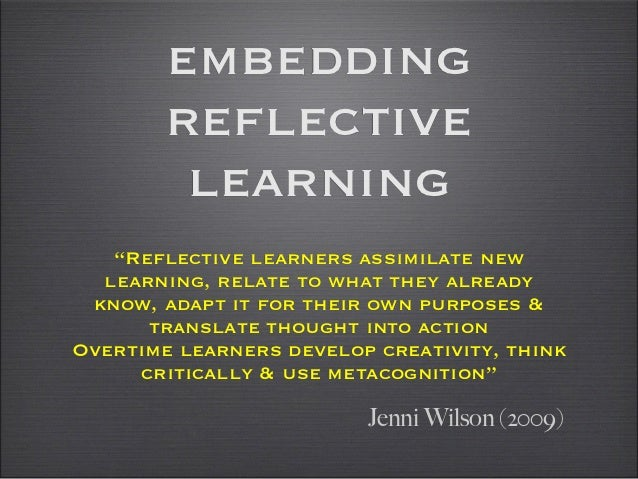 "embedding        reflective         learning   ""Reflective learners assimilate new  learning, relate to what they already ..."