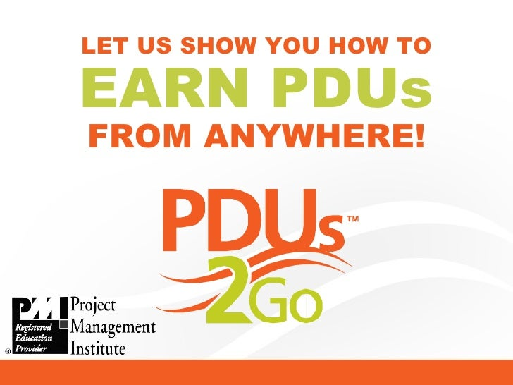 LET US SHOW YOU HOW TO EARN PDUs FROM ANYWHERE!