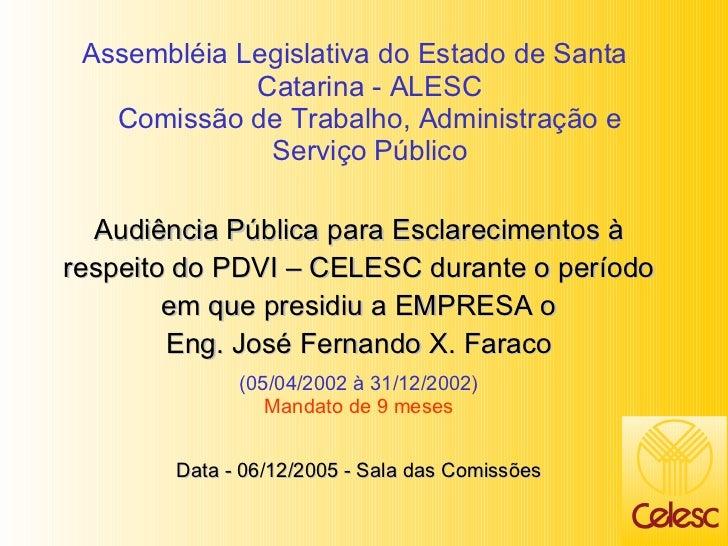 Audiência Pública para Esclarecimentos à respeito do PDVI – CELESC durante o período em que presidiu a EMPRESA o Eng. José...