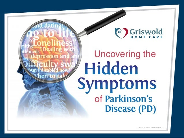 © 2013 Griswold International, LLCUncovering theof Parkinson'sDisease (PD)