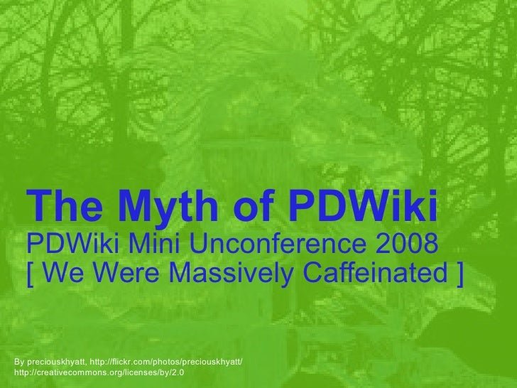 By preciouskhyatt, http://flickr.com/photos/preciouskhyatt/ http://creativecommons.org/licenses/by/2.0 The Myth of PDWiki ...