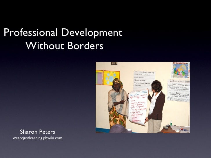 Professional Development  Without Borders Sharon Peters wearejustlearning.pbwiki.com