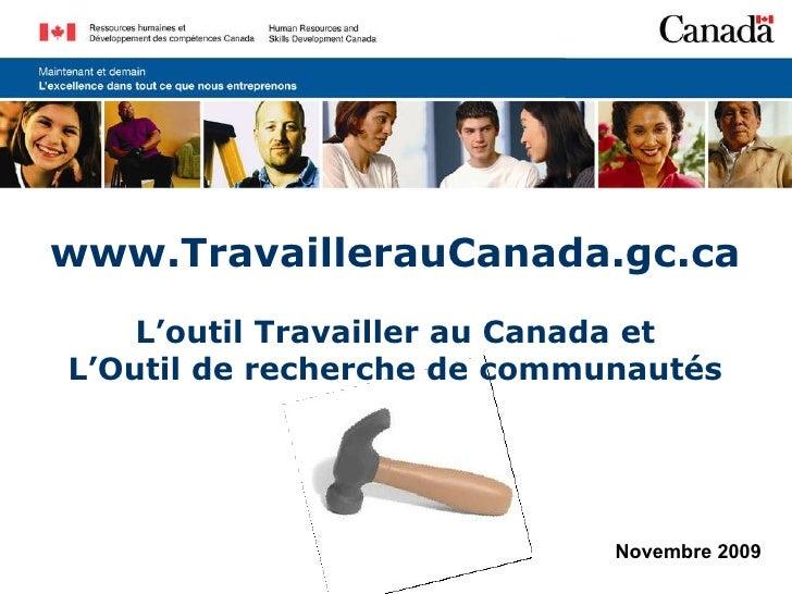 www. TravaillerauCanada.gc.ca L'outil Travailler au Canada et L'Outil de recherche de communautés Novembre 2009