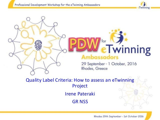 Quality Label Criteria: How to assess an eTwinning Project Irene Pateraki GR NSS