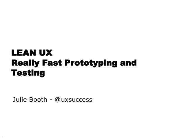 LEAN UX Really Fast Prototyping and Testing Julie Booth - @uxsuccess  1