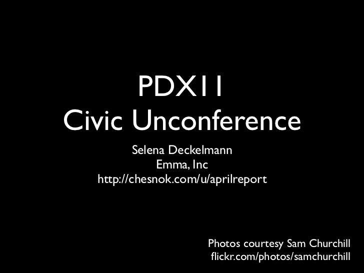 PDX11Civic Unconference          Selena Deckelmann               Emma, Inc  http://chesnok.com/u/aprilreport              ...