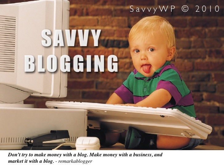 SavvyWP © 2010          SAVV Y       BLOGGING    Don't try to make money with a blog. Make money with a business, and mark...
