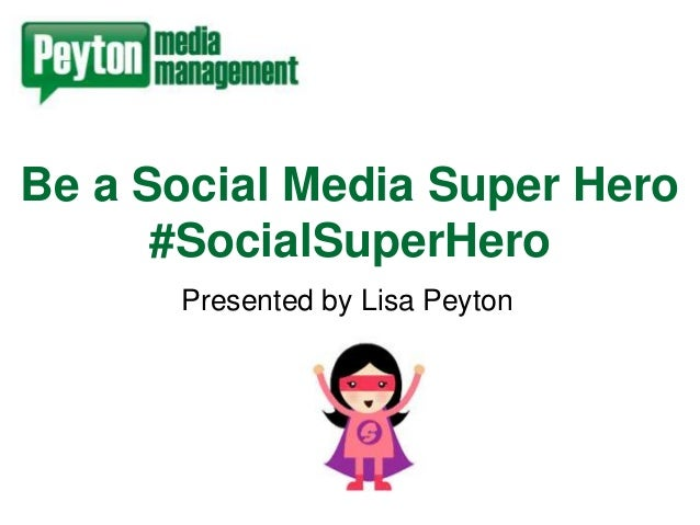 Be a Social Media Super Hero #SocialSuperHero Presented by Lisa Peyton
