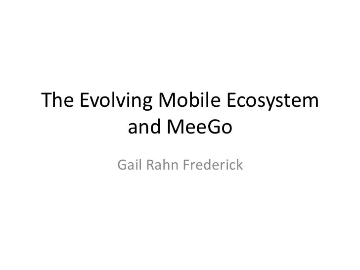 The Evolving Mobile Ecosystem and MeeGo<br />Gail Rahn Frederick<br />