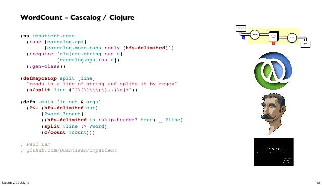 (ns impatient.core (:use [cascalog.api] [cascalog.more-taps :only (hfs-delimited)]) (:require [clojure.string ...