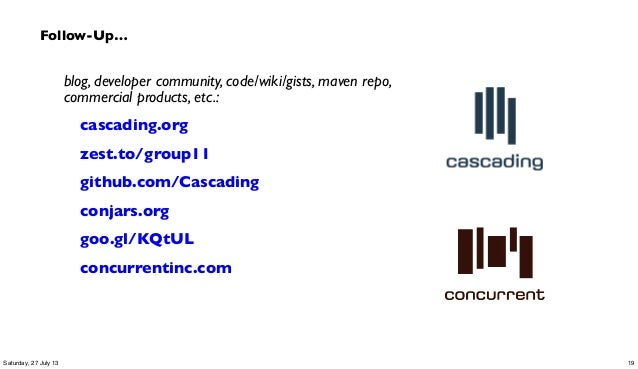 Follow-Up… blog, developer community, code/wiki/gists, maven repo, commercial products, etc.: cascading.org zest.to/group1...