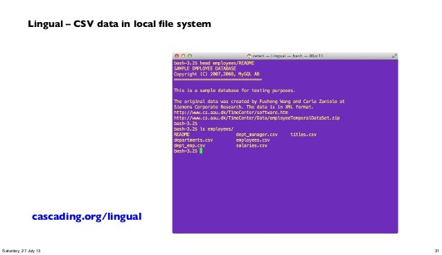 Lingual – CSV data in local file system cascading.org/lingual 31Saturday, 27 July 13