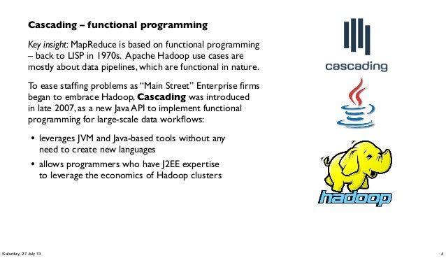 Cascading – functional programming Key insight: MapReduce is based on functional programming – back to LISP in 1970s. Apac...