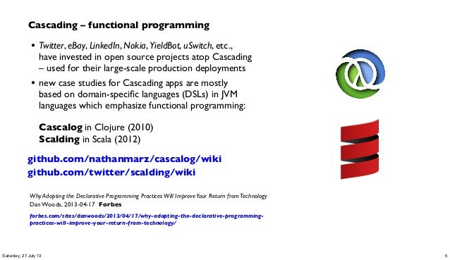 Cascading – functional programming • Twitter, eBay, LinkedIn, Nokia, YieldBot, uSwitch, etc., have invested in open source...