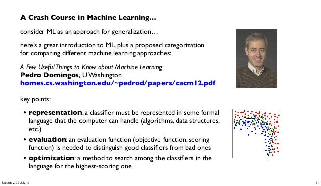 A Crash Course in Machine Learning… consider ML as an approach for generalization… here's a great introduction to ML, plus...