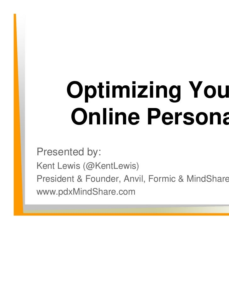 Optimizing Your       Online PersonaPresented by:Kent Lewis (@KentLewis)President & Founder, Anvil, Formic & MindSharewww....