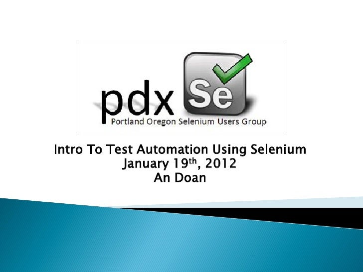 Intro To Test Automation Using Selenium           January 19th, 2012                An Doan