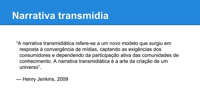 Matrix ● Henry Jenkins cita um excelente exemplo ● Tinha uma narrativa transmídia ● Transmídia: a obra é lançada em difere...