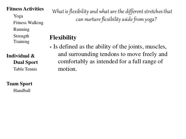 Classification of stretches that nurture flexibility Static stretching - This type of stretching involves the movement of ...