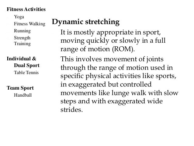 Ballistic stretching - Quick and brief bouncing and rebounding of joints in ROM and it is common to sport's mimic movement...
