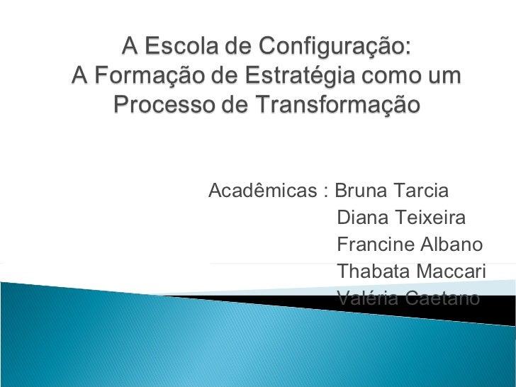 Acadêmicas : Bruna Tarcia  Diana Teixeira Francine Albano Thabata Maccari Valéria Caetano