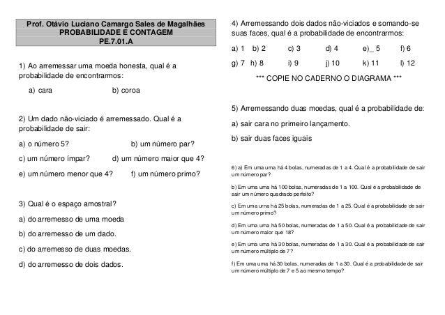 Prof. Otávio Luciano Camargo Sales de Magalhães PROBABILIDADE E CONTAGEM PE.7.01.A 1) Ao arremessar uma moeda honesta, qua...