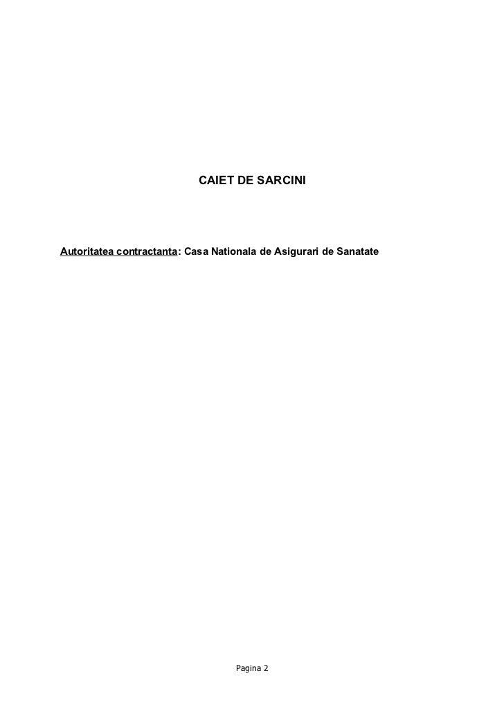 CAIET DE SARCINIAutoritatea contractanta: Casa Nationala de Asigurari de Sanatate                                   Pagina 2