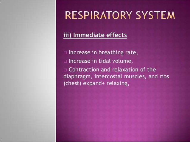 iii) Immediate effects Increase in breathing rate, Increase in tidal volume, Contraction and relaxation of thediaphragm...