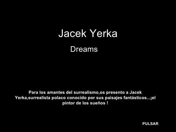Jacek Yerka Dreams … Para los amantes del surrealismo,os presento a Jacek Yerka,surrealista polaco conocido por sus paisaj...