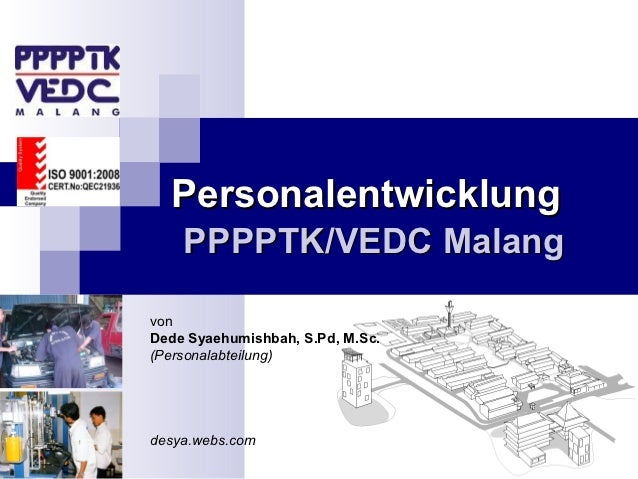 Personalentwicklung    PPPPTK/VEDC MalangvonDede Syaehumishbah, S.Pd, M.Sc.(Personalabteilung)desya.webs.com
