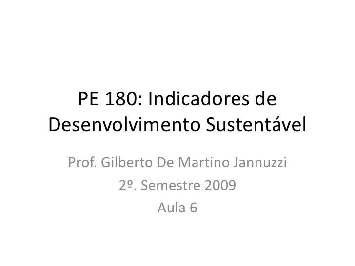 PE 180: Indicadores de Desenvolvimento Sustentável   Prof. Gilberto De Martino Jannuzzi            2º. Semestre 2009      ...