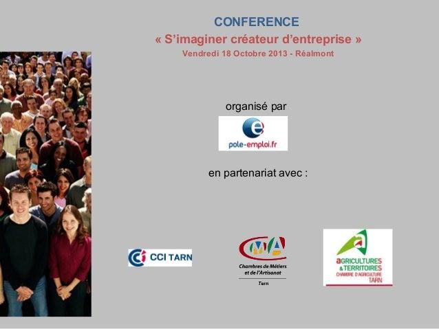 CONFERENCE « S'imaginer créateur d'entreprise » Vendredi 18 Octobre 2013 - Réalmont  organisé par  en partenariat avec :