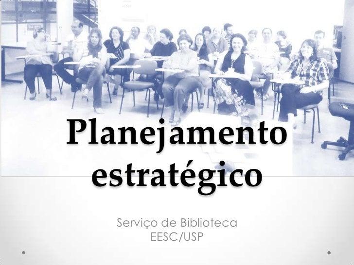 Planejamento estratégico  Serviço de Biblioteca        EESC/USP