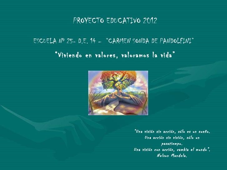 "PROYECTO EDUCATIVO 2012ESCUELA Nº 25- D.E. 14 – ""CARMEN SONDA DE PANDOLFINI""       ""Viviendo en valores, valoramos la vida..."