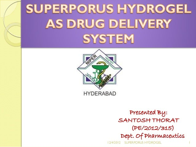 Presented By:       SANTOSH THORAT           (PE/2012/315)        Dept. Of Pharmaceutics12/4/2012   SUPERPORUS HYDROGEL   1