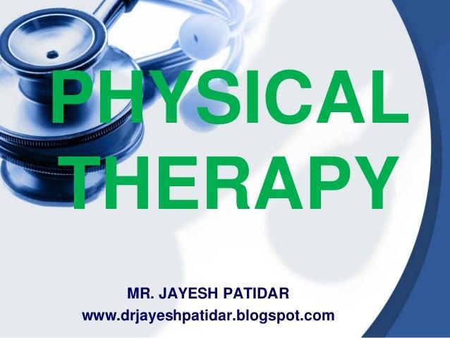 PHYSICAL THERAPY MR. JAYESH PATIDAR www.drjayeshpatidar.blogspot.com