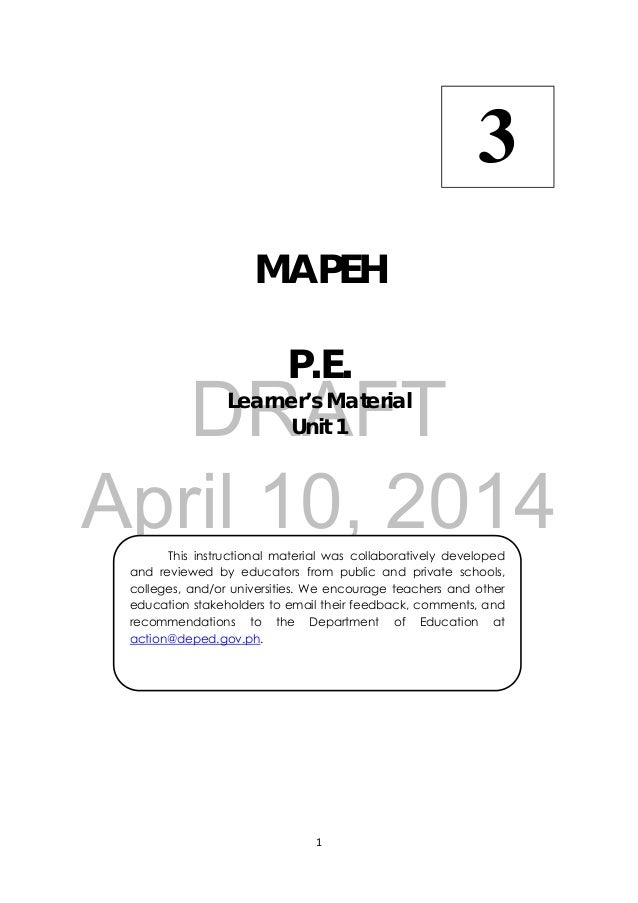 DRAFT April 10, 2014 1      MAPEH P.E. Learner's Material Unit 1   This instructional material was collaboratively develop...