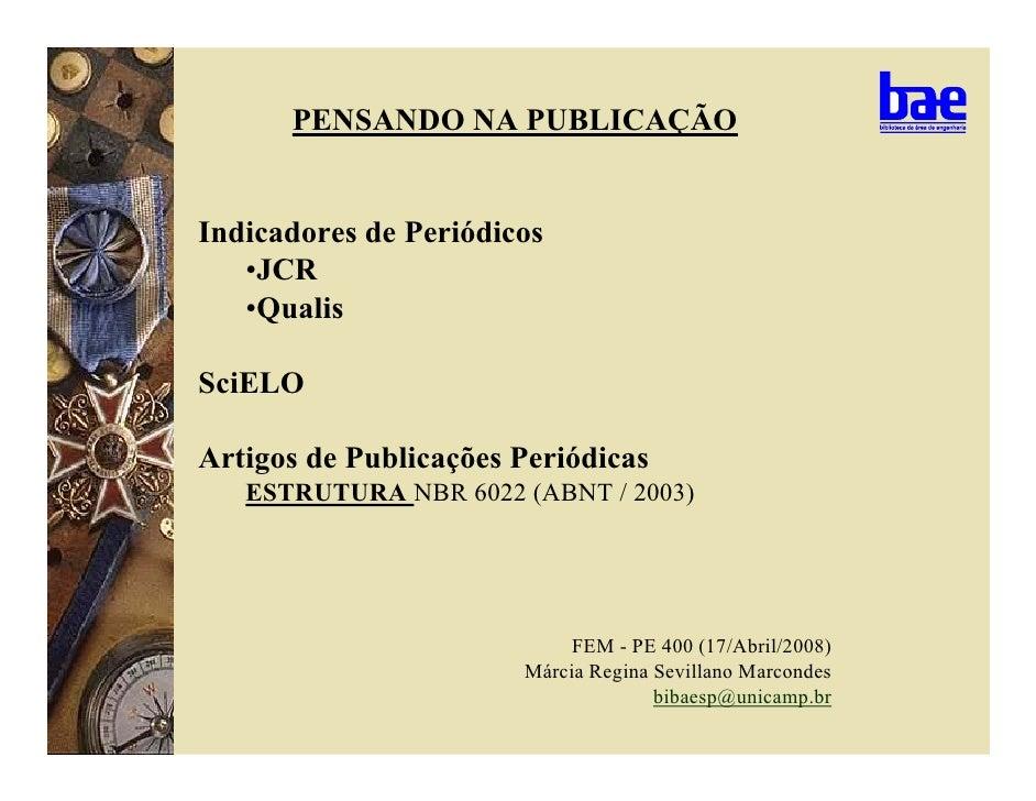 PENSANDO NA PUBLICAÇÃO   Indicadores de Periódicos    •JCR    •Qualis  SciELO  Artigos de Publicações Periódicas    ESTRUT...