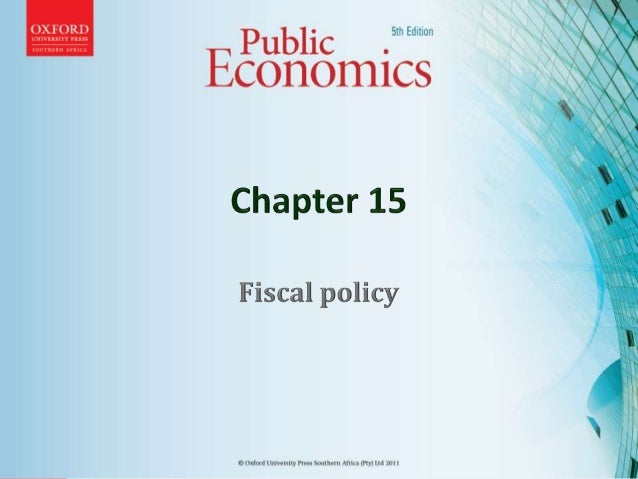 • Define fiscal policy and describe fiscal goals and instruments at the macroeconomic, sectoral and microeconomic levels •...