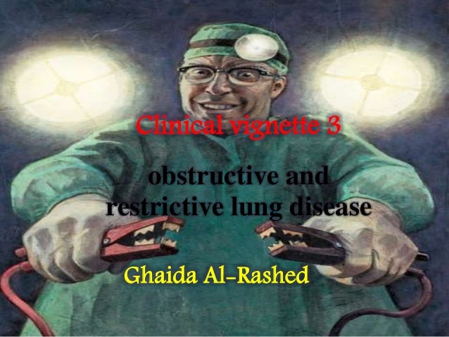 Clinical vignette 3 obstructive and restrictive lung disease Ghaida Al-Rashed