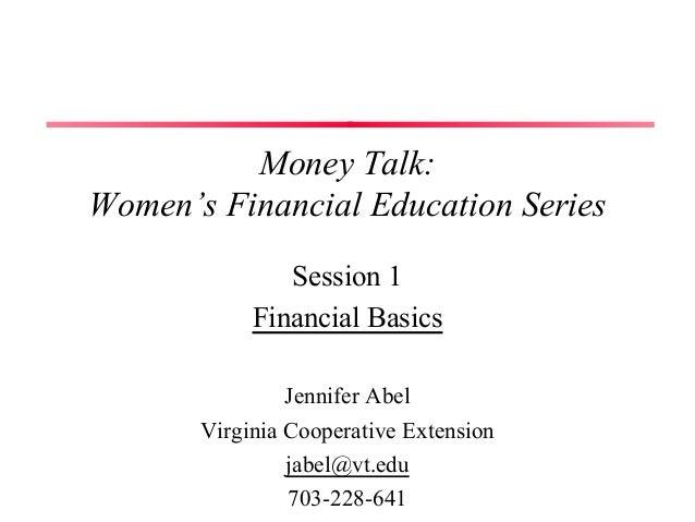 Money Talk: Women's Financial Education Series Session 1 Financial Basics Jennifer Abel Virginia Cooperative Extension jab...