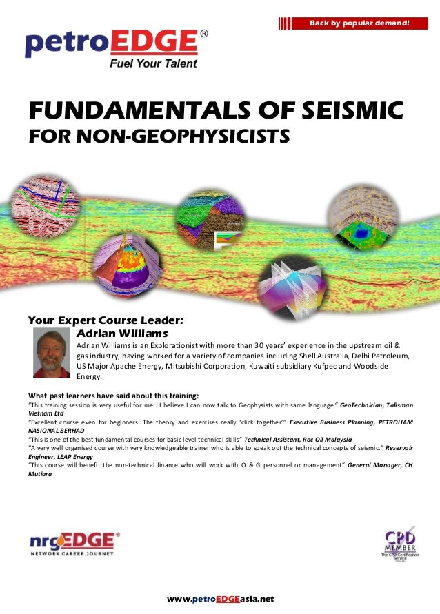 www.petroEDGEasia.net FUNDAMENTALS OF SEISMIC FOR NON-GEOPHYSICISTS Your Expert Course Leader: Adrian Williams Adrian Will...