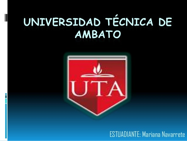 UNIVERSIDAD TÉCNICA DE       AMBATO            ESTUADIANTE: Mariana Navarrete