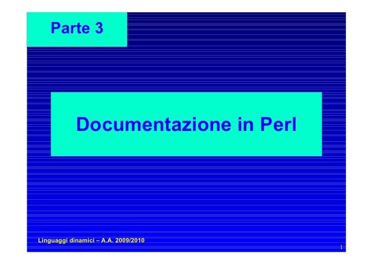 Parte 3                 Documentazione in Perl     Linguaggi dinamici – A.A. 2009/2010                                    ...