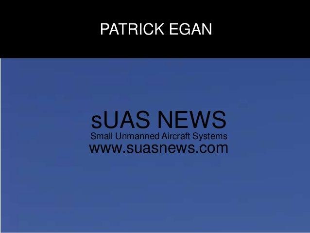 sUAS NEWSSmall Unmanned Aircraft Systems www.suasnews.com PATRICK EGAN