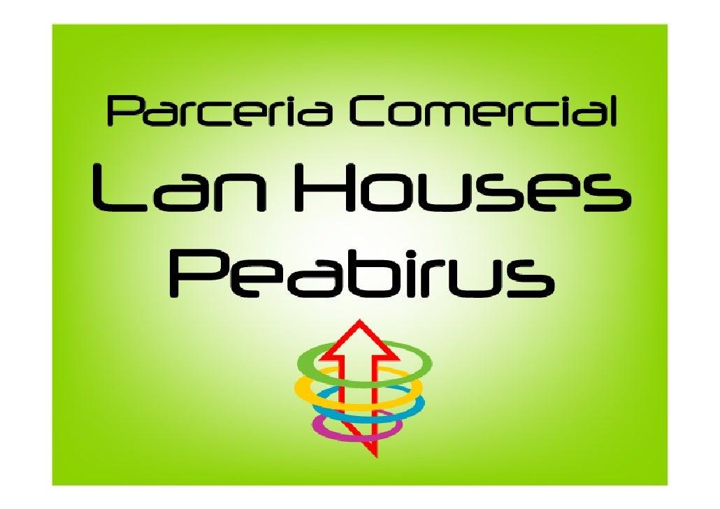 Proposta do Peabirus para as Lan Houses  Estabelecer parceria para comercializar os produtos e serviços do Peabirus para o...